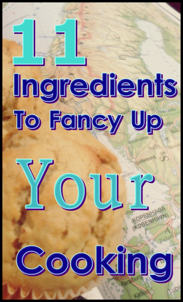 11 Ingredients to Fancy Up YourCooking